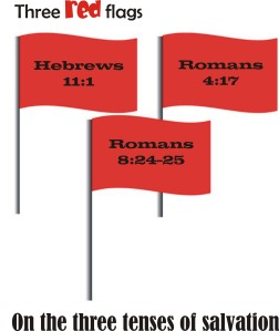Three red flags on the three tenses of salvation
